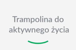 Trampolina do aktywnego życia